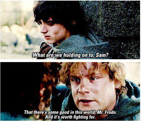That+there's+some+good+in+this+world+Mr+Frodo+and+it's+worth+fighting+for