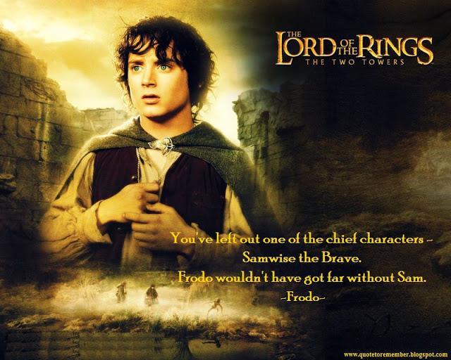 Frodo wouldn't have gotten far without Sam