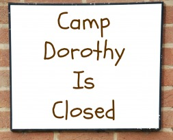 Camp Dorothy Is Closed